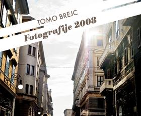 Tomo Brejc: Fotografije 2008