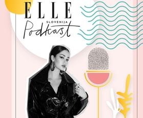 ELLE podkast | Gaja Prestor: »Vse odločitve v življenju prinesejo nekaj dobrega in nekaj slabega.«